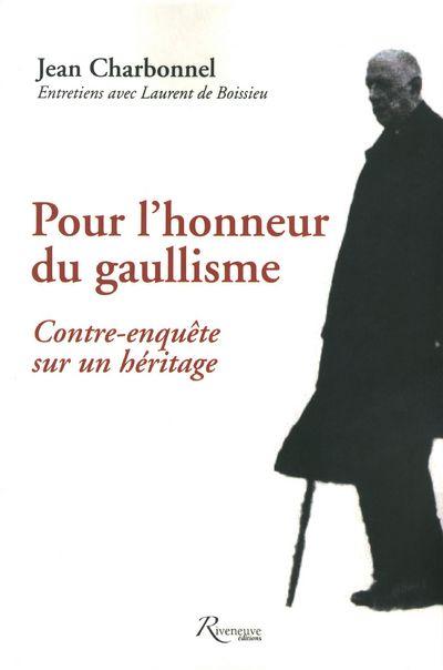 POUR L'HONNEUR DU GAULLISME. CONTRE ENQUETE SUR UN HERITAGE