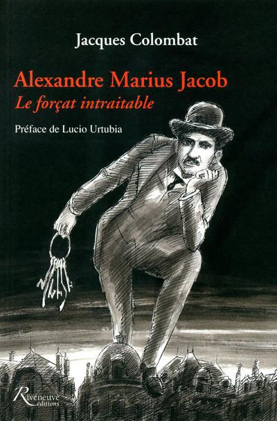 """ALEXANDRE JACOB. ALEXANDRE JACOB. """"LE FORCAT INTRAITABLE"""""""