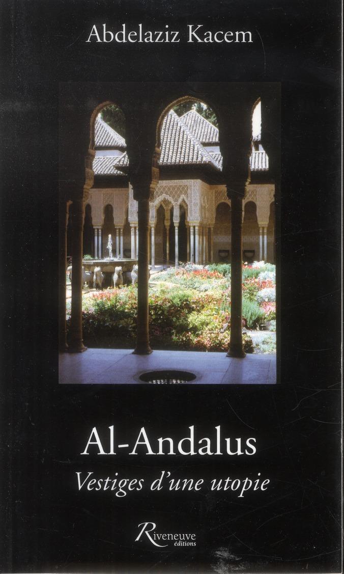 AL ANDALUS. VESTIGES D'UNE UTOPIE