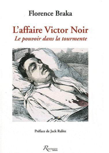 L'AFFAIRE VICTOR NOIR.LE POUVOIR DANS LA TOURMENTE