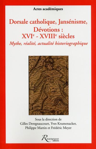 DORSALE CATHOLIQUE, JANSENISME, DEVOTIONS : XVIE- XVIIIE SIECLES. MYTHE, REALITE, ACTUALITE HISTORIO