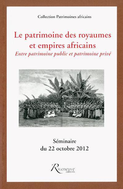 LE PATRIMOINE DES ROYAUMES ET EMPIRES AFRICAINS.ENTRE PATRIMOINE PUBLIC ET PATRIMOINE PRIVE