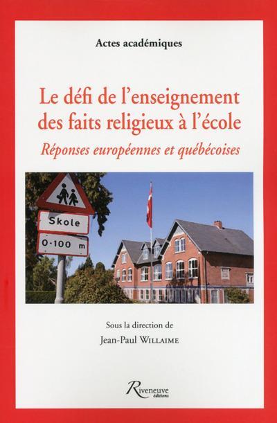 LE DEFI DE L'ENSEIGNEMENT DES FAITS RELIGIEUX A L'ECOLE. REPONSES EUROPEENNES ET QUEBECOISES