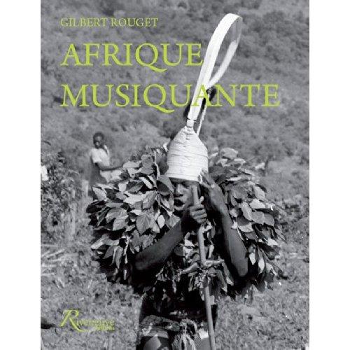 AFRIQUE MUSIQUANTE - MUSICIENNES ET MUSICIENS TRADITIONNELS D'AFRIQUE NOIRE AU SIECLE DERNIER
