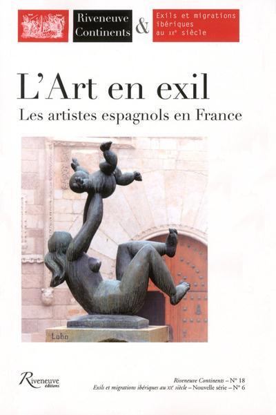 RIVENEUVE CONTINENTS NUMERO 18 L'ART EN EXIL - LES ARTISTES ESPAGNOLS EN FRANCE - VOL18