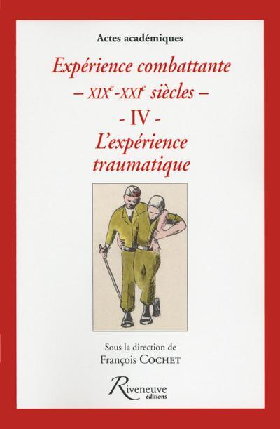 EXPERIENCE COMBATTANTE - XIXE - XXIE SIECLES - IV - LES TRAUMATISMES DE COMBATTANTS