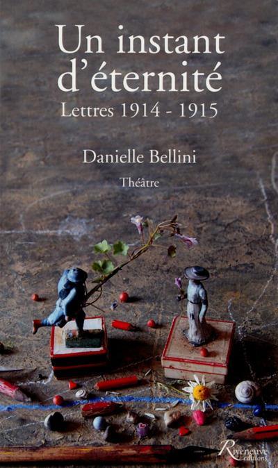 UN INSTANT D'ETERNITE. LETTRES 1914-1915