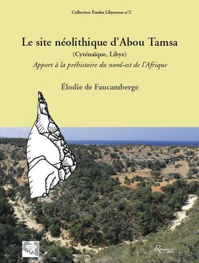 LE SITE NEOLITHIQUE D'ABOU TAMSA (CYRENAIQUE,LIBYE) APPORT A LA PREHISTOIRE DU NORD-EST DE L'AFRIQUE