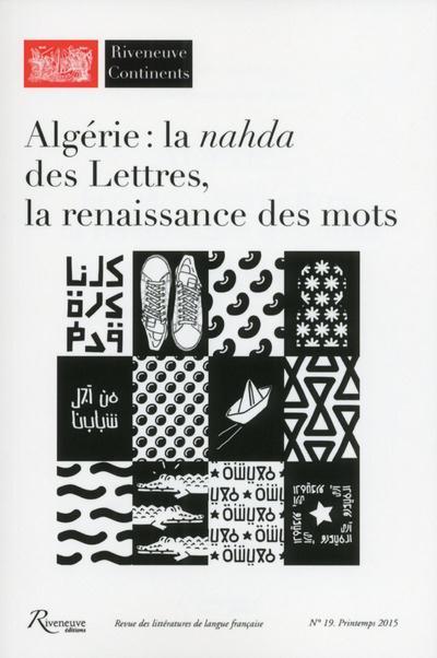 RIVENEUVE CONTINENTS - NUMERO 19 - ALGERIE : LA NAHDA DES LETTRES, LA RENAISSANCE DES MOTS - VOL19