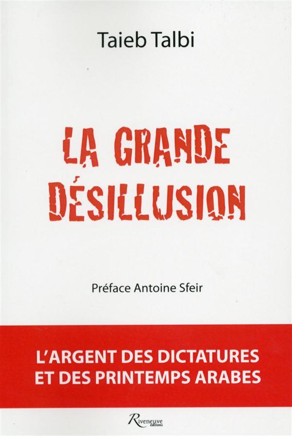 LA GRANDE DESILLUSION. L'ARGENT DES DICTATURES ET DES PRINTEMPS ARABES