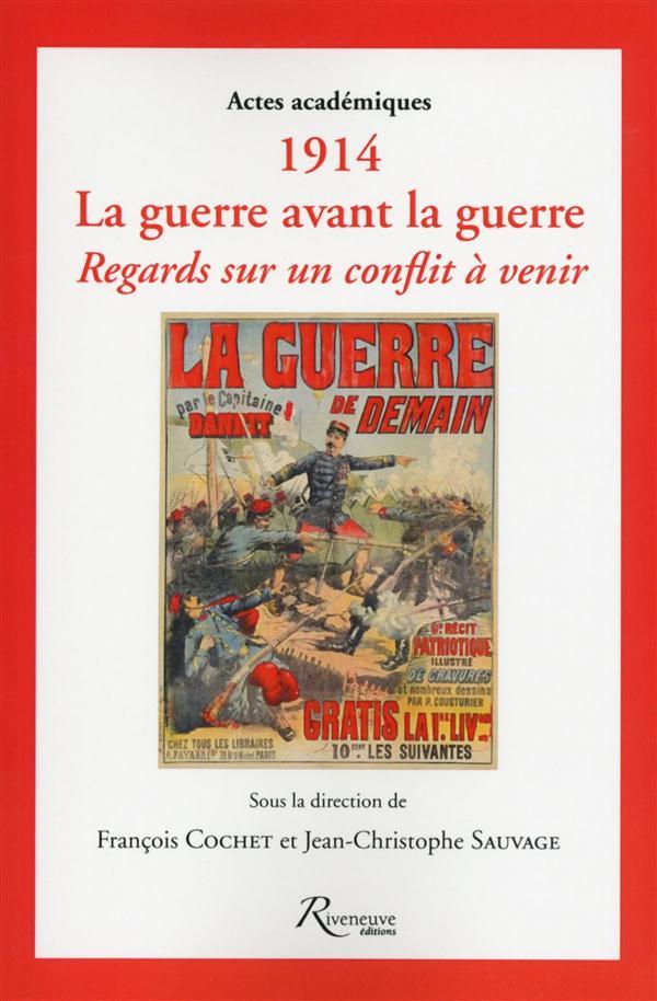 1914 - LA GUERRE AVANT LA GUERRE. REGARDS SUR UN CONFLIT A VENIR