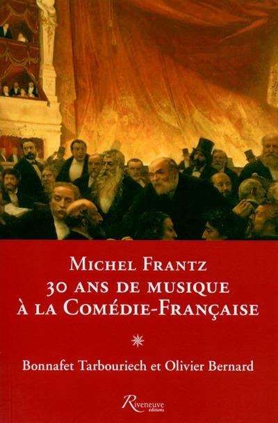 MICHEL FRANTZ : 30 ANS DE MUSIQUE A LA COMEDIE-FRANCAISE