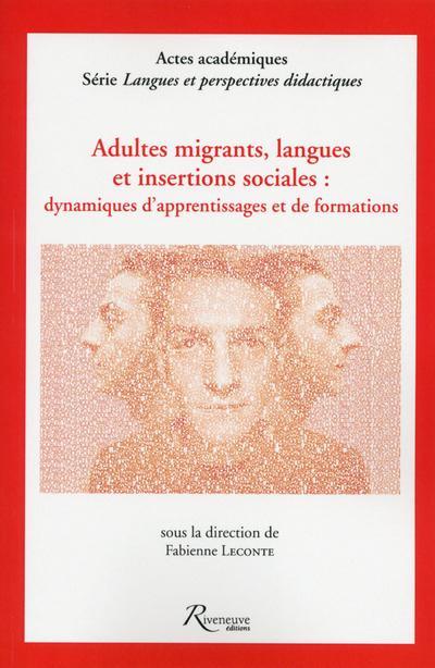 ADULTES MIGRANTS, LANGUES ET INSERTIONS SOCIALES : DYNAMIQUES D'APPRENTISSAGE ET DE FORMATIONS