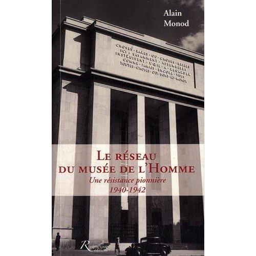 LE RESEAU DU MUSEE DE L'HOMME. UNE RESISTANCE PIONNIERE 1940-1942