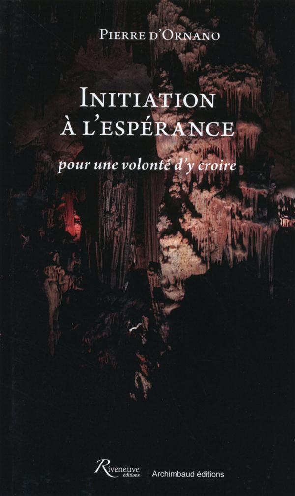 INITIATION A L'ESPERANCE, POUR UNE VOLONTE D'Y CROIRE