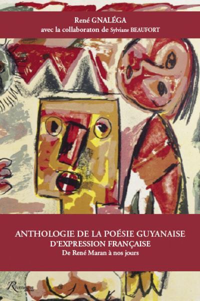 ANTHOLOGIE DE LA POESIE GUYANAISE D'EXPRESSION FRANCAISE - DE RENE MARAN AUX ANNEES 2010