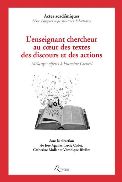L'ENSEIGNANT ET LE CHERCHEUR AU COEUR DES TEXTES, DES DISCOURS ET DES ACTIONS. MELANGES OFFERTS A FR