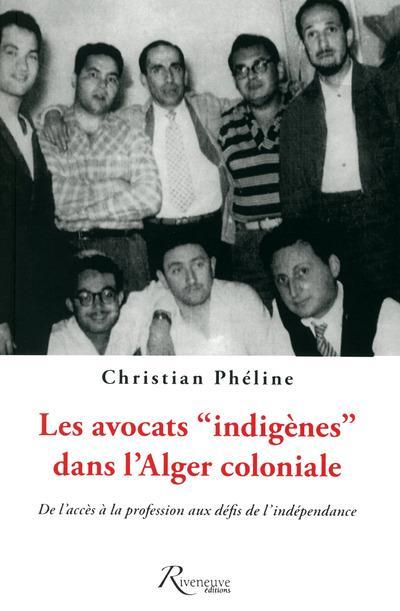 """LES AVOCATS """"INDIGENES"""" DANS L'ALGER COLONIALE. DE L'ACCES A LA PROFESSIONN AUX DEFIS DE L'INDEPENDA"""