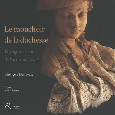 LE MOUCHOIR DE LA DUCHESSE - VOYAGE AU COEUR DE L'ARTISANAT D'ART...