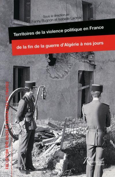 TERRITOIRES DE LA VIOLENCE POLITIQUE EN FRANCE DE LA FIN DE LA GUERRE D'ALGERIE A NOS JOURS