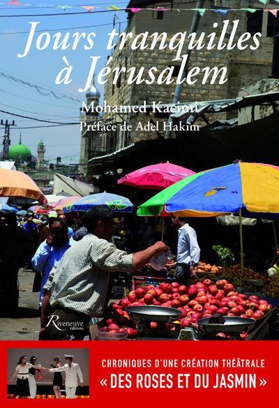 """JOURS TRANQUILLES A JERUSALEM - CHRONIQUES D'UNE CREATION THEATRALE """"DES ROSES ET DU JASMIN"""""""
