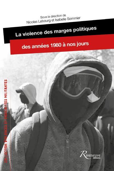 LA VIOLENCE DES MARGES POLITIQUES DES ANNEES 1980 A NOS JOURS