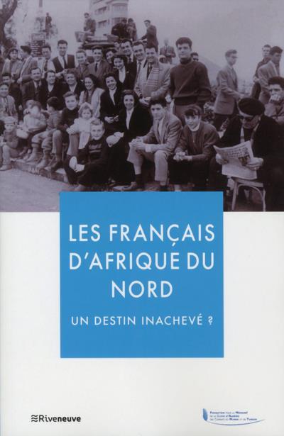 LES FRANCAIS D'AFRIQUE DU NORD - UN DESTIN INACHEVE ?
