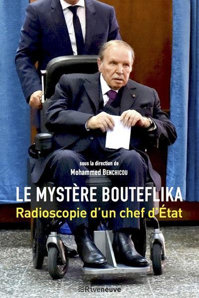 LE MYSTERE BOUTEFLIKA - RADIOSCOPIE D'UN CHEF D'ETAT