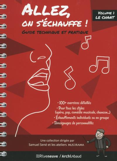 ALLEZ, ON S'ECHAUFFE ! GUIDE TECHNIQUE ET PRATIQUE - VOLUME 1 LE CHANT