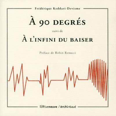 A 90 DEGRES - SUIVI DE A L'INFINI DU BAISER