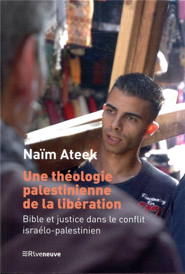 UNE THEOLOGIE PALESTINIENNE DE LA LIBERATION - BIBLE ET JUSTICE DANS LE CONFLIT ISRAELO-PALESTINIEN