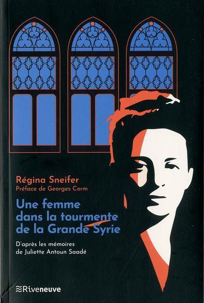 UNE FEMME DANS LA TOURMENTE DE LA GRANDE SYRIE - D'APRES LES MEMOIRES DE JULIETTE ANTOUN SAADE