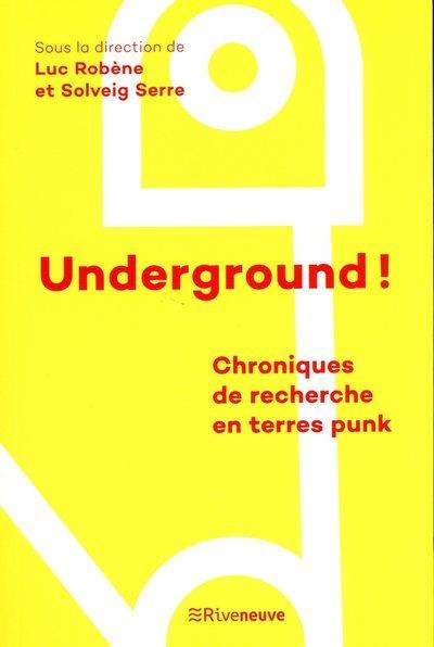 UNDERGROUND ! - CHRONIQUES DE RECHERCHE EN TERRES PUNK