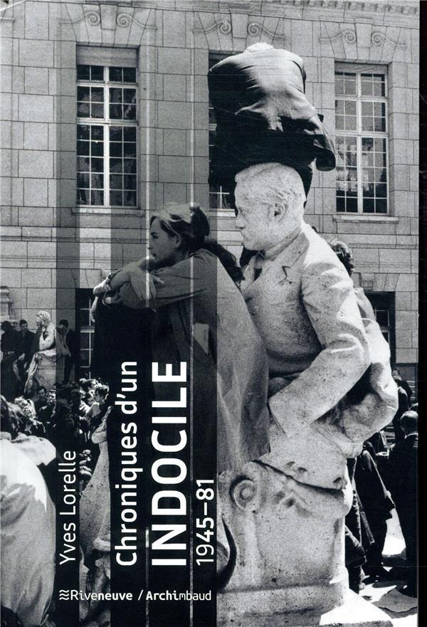 CHRONIQUES D'UN INDOCILE - 1945-81