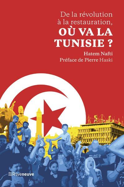 DE LA REVOLUTION A LA RESTAURATION, OU VA LA TUNISIE ?