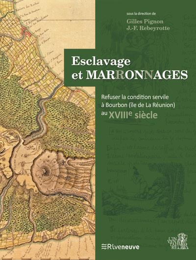 ESCLAVAGE ET MARRONNAGES - REFUSER LA CONDITION SERVILE A BOURBON AU XVIIIE SIECLE