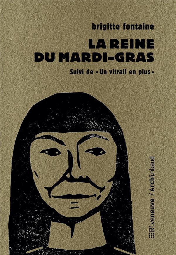 """LA REINE DU MARDI-GRAS - SUIVI DE """"UN VITRAIL DE PLUS"""""""