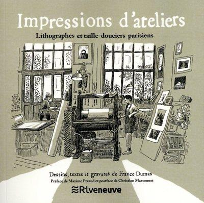 IMPRESSIONS D'ATELIERS. IMPRIMEURS, TAILLE-DOUCIERS ET LITHOGRAPHES PARISIENS