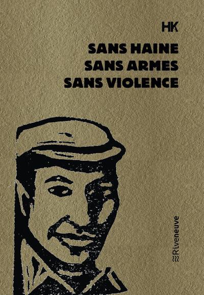 SANS HAINE, SANS ARMES, SANS VIOLENCE