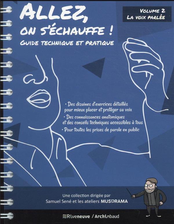 ALLEZ ON S'ECHAUFFE ! GUIDE TECHNIQUE ET PRATIQUE - TOME 2 LA VOIX PARLEE