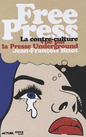 FREE PRESS - LA CONTRE-CULTURE VUE PAR LA PRESSE UNDERGROUND