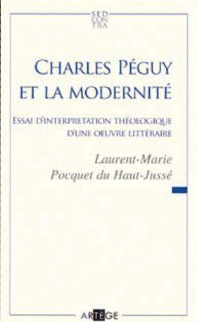 CHARLES PEGUY ET LA MODERNITE - ESSAI D'INTERPRETATION THEOLOGIQUE D'UNE OEUVRE LITTERAIRE