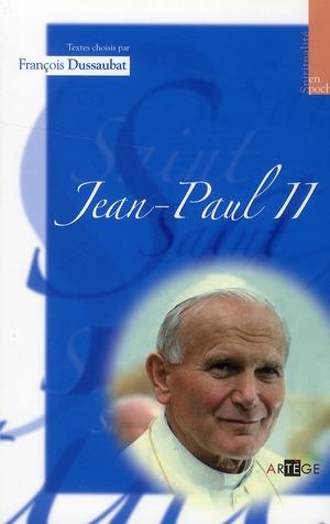 JEAN-PAUL II - TEXTES CHOISIS PAR FRANCOIS DUSSAUBAT