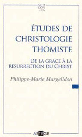 ETUDES DE CHRISTOLOGIE THOMISTE - DE LA GRACE A LA RESURRECTION DU CHRIST