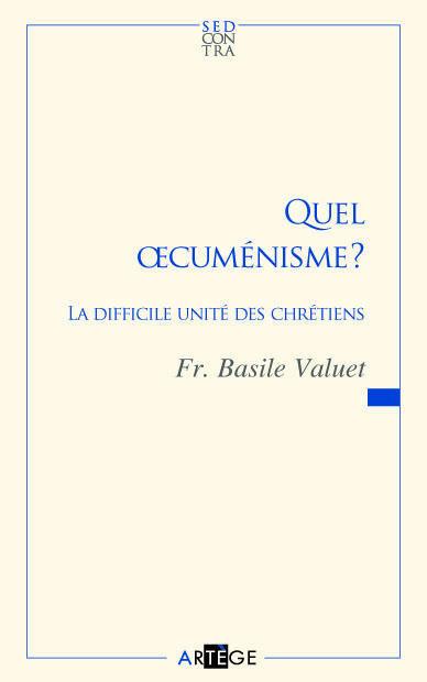 QUEL OECUMENISME ? - LA DIFFICILE UNITE DES CHRETIENS