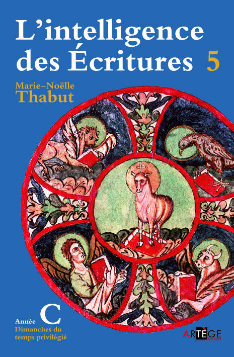 INTELLIGENCE DES ECRITURES - VOLUME 5 - ANNEE C - DIMANCHES DU TEMPS PRIVILEGIE