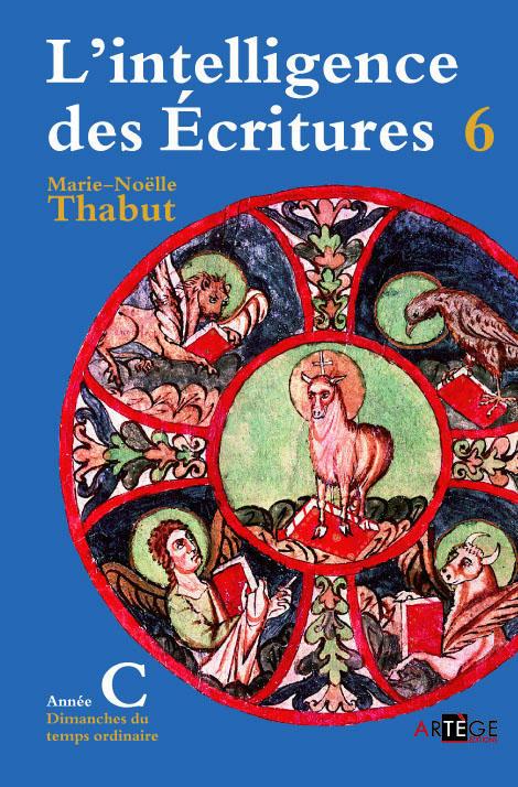 INTELLIGENCE DES ECRITURES - VOLUME 6 - ANNEE C - DIMANCHES DU TEMPS ORDINAIRE
