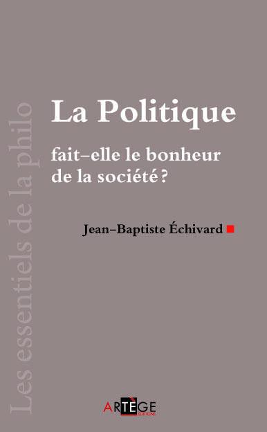 LA POLITIQUE FAIT-ELLE LE BONHEUR DE LA SOCIETE ?