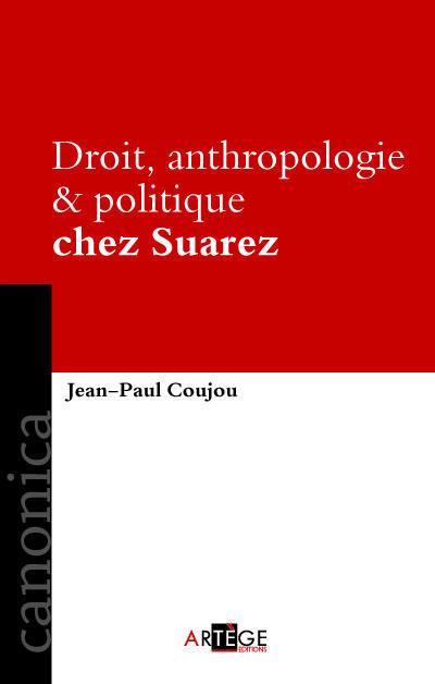 DROIT, POLITIQUE ET ANTHROPOLOGIE CHEZ SUAREZ