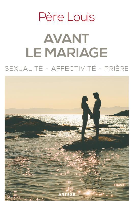AVANT LE MARIAGE - SEXUALITE, AFFECTIVITE, PRIERE